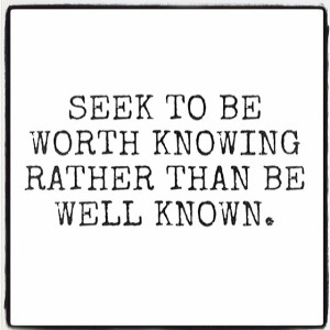 Seek-To-Be-Worth-Knowing-Rather-Than-Be-Well-Known
